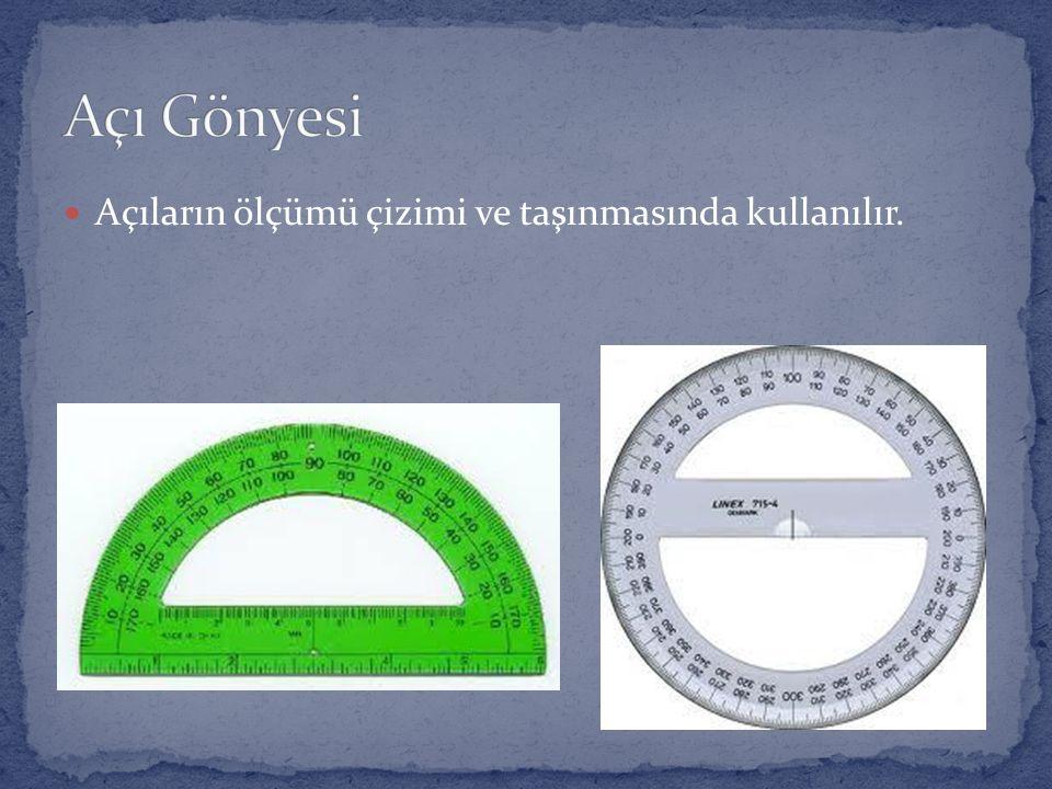 Açı Gönyesi Açıların ölçümü çizimi ve taşınmasında kullanılır.