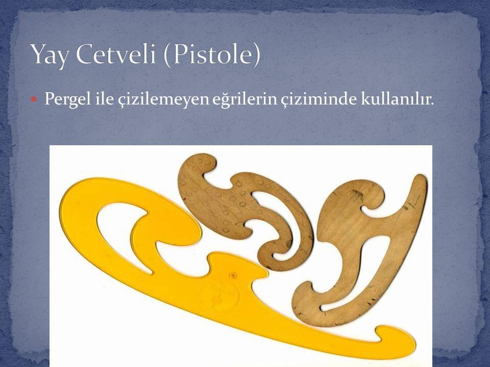 Yay Cetveli (Pistole) Pergel ile çizilemeyen eğrilerin çiziminde kullanılır.