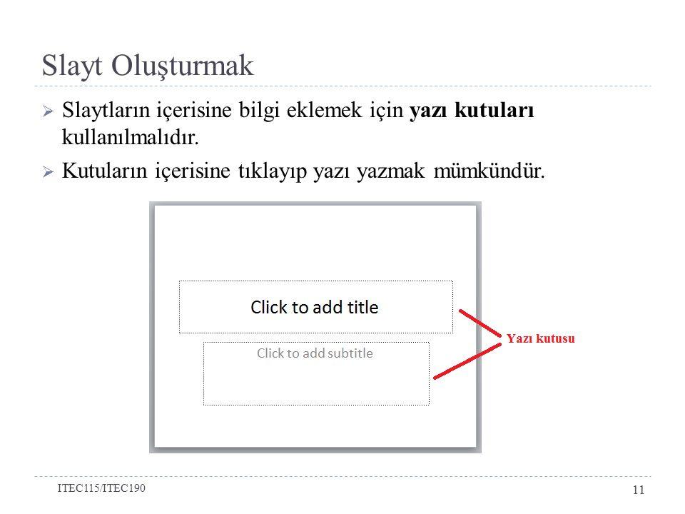 Slayt Oluşturmak Slaytların içerisine bilgi eklemek için yazı kutuları kullanılmalıdır. Kutuların içerisine tıklayıp yazı yazmak mümkündür.