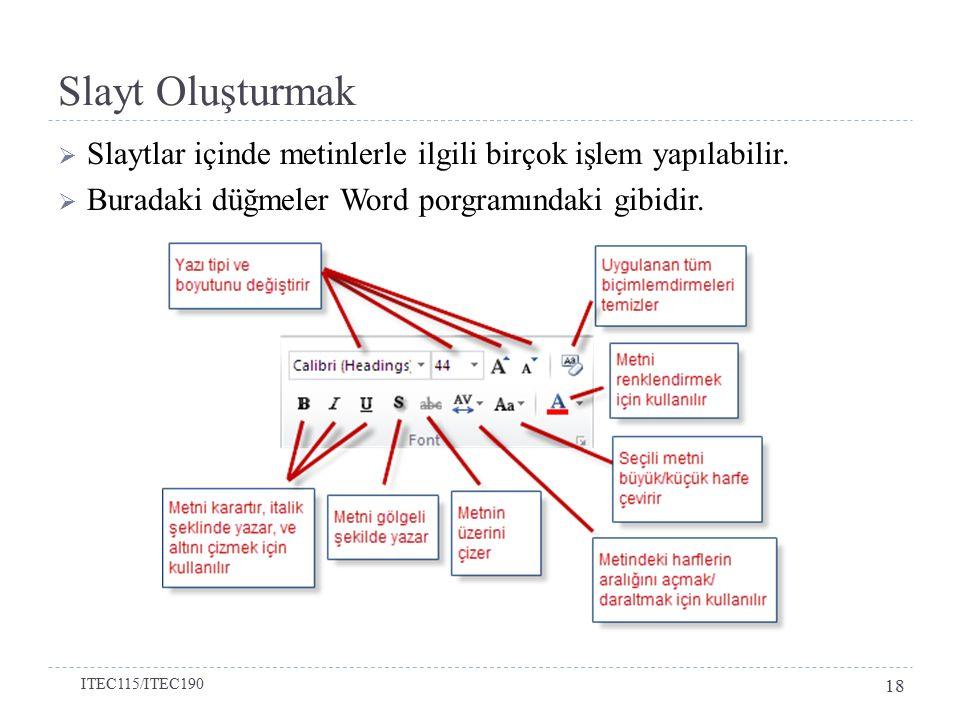 Slayt Oluşturmak Slaytlar içinde metinlerle ilgili birçok işlem yapılabilir. Buradaki düğmeler Word porgramındaki gibidir.