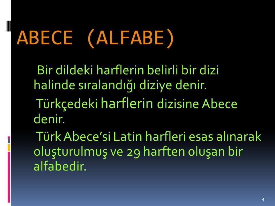 ABECE (ALFABE) Türkçedeki harflerin dizisine Abece denir.