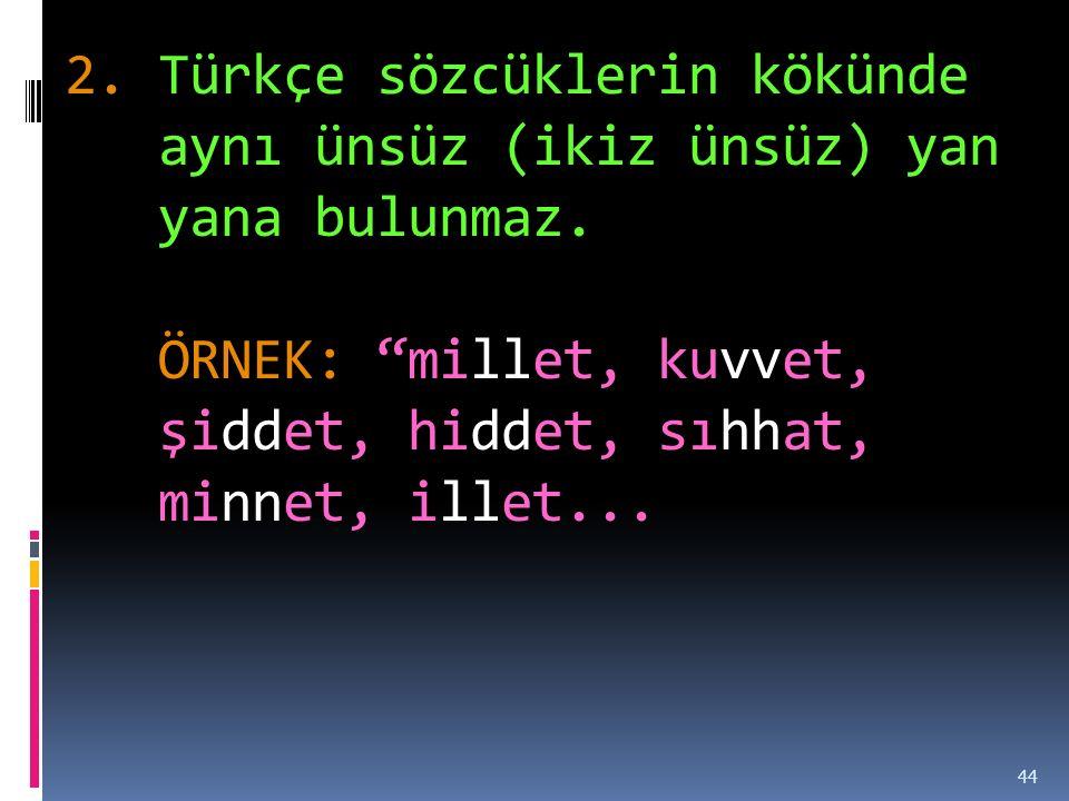 Türkçe sözcüklerin kökünde aynı ünsüz (ikiz ünsüz) yan yana bulunmaz