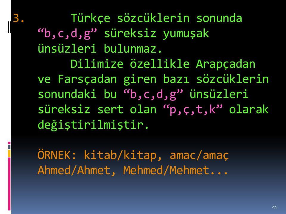 Türkçe sözcüklerin sonunda b,c,d,g süreksiz yumuşak ünsüzleri bulunmaz.