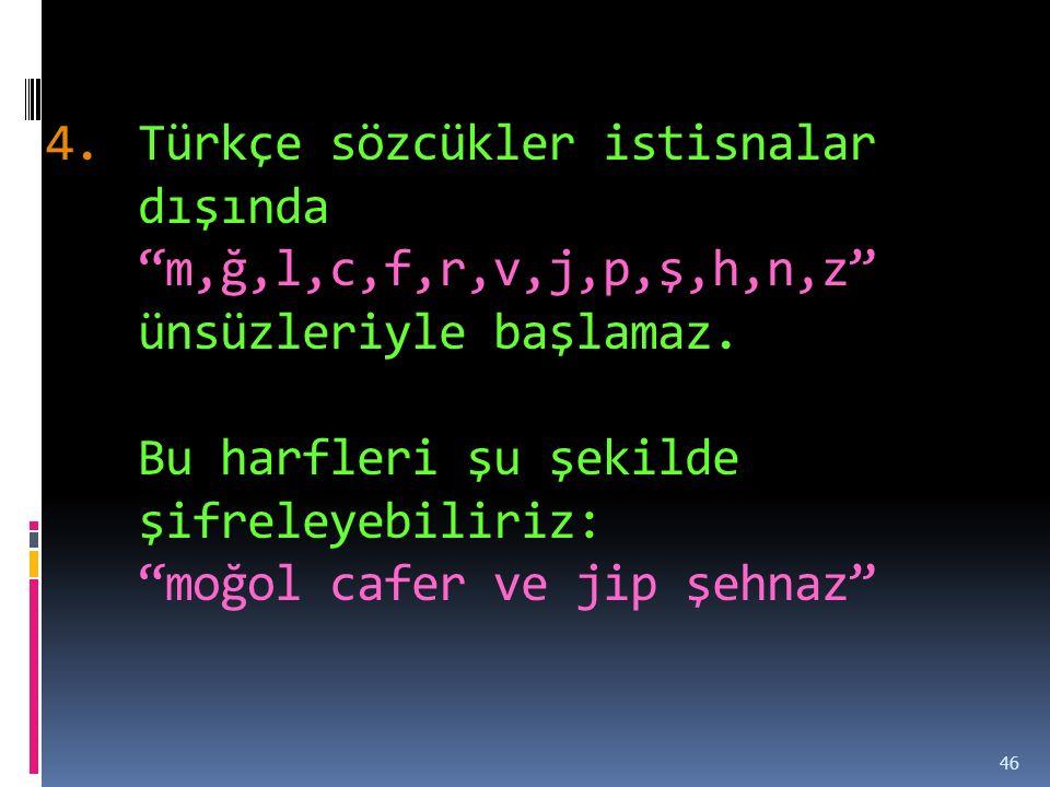 Türkçe sözcükler istisnalar dışında m,ğ,l,c,f,r,v,j,p,ş,h,n,z ünsüzleriyle başlamaz.