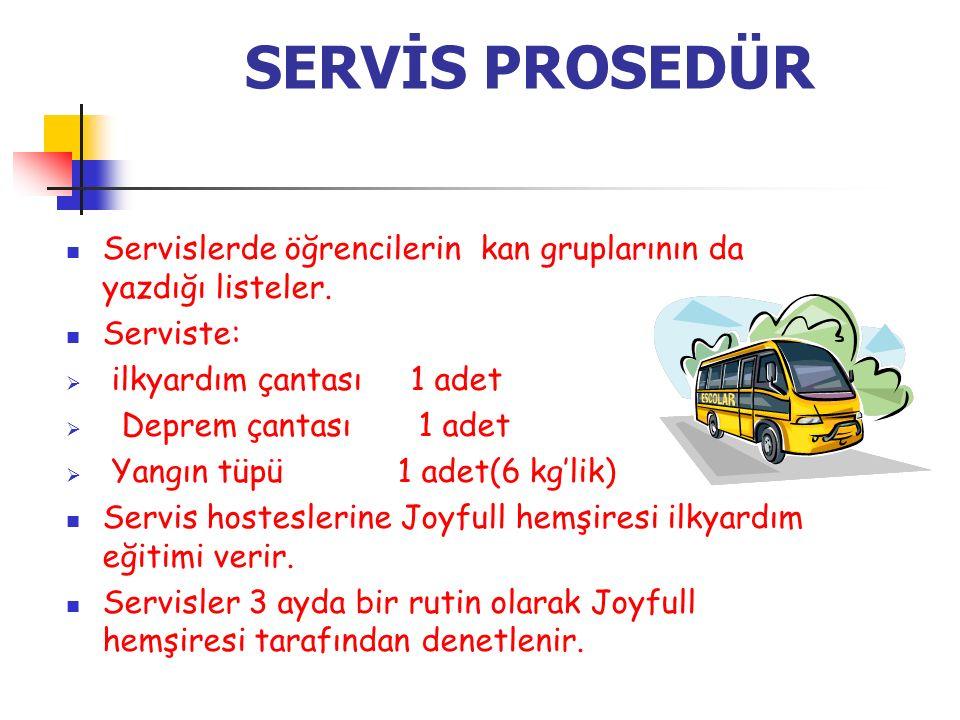 SERVİS PROSEDÜR Servislerde öğrencilerin kan gruplarının da yazdığı listeler. Serviste: ilkyardım çantası 1 adet.