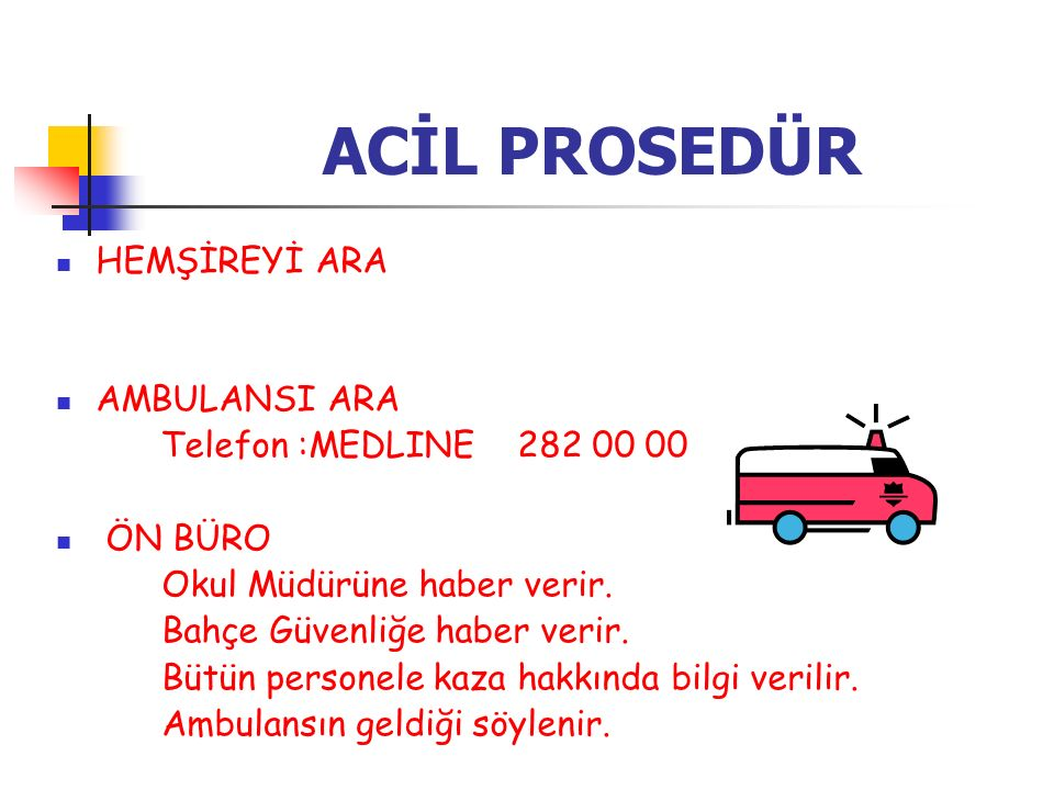 ACİL PROSEDÜR HEMŞİREYİ ARA AMBULANSI ARA Telefon :MEDLINE 282 00 00