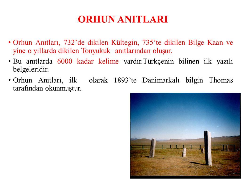 ORHUN ANITLARI Orhun Anıtları, 732'de dikilen Kültegin, 735'te dikilen Bilge Kaan ve yine o yıllarda dikilen Tonyukuk anıtlarından oluşur.