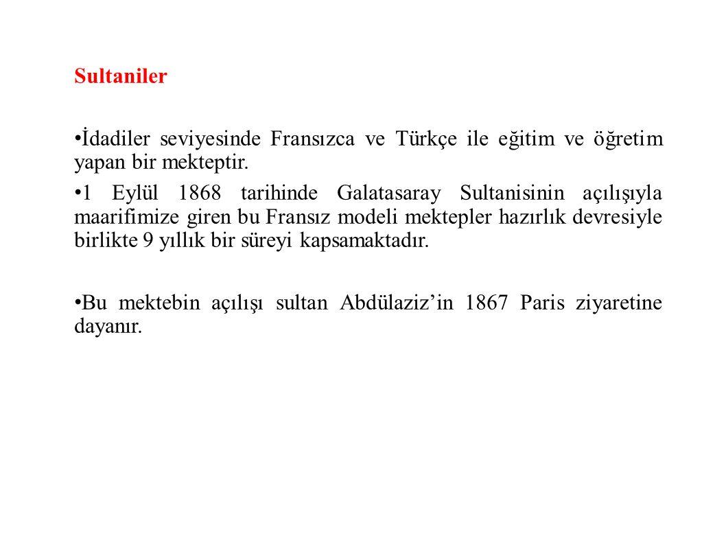 Sultaniler İdadiler seviyesinde Fransızca ve Türkçe ile eğitim ve öğretim yapan bir mekteptir.