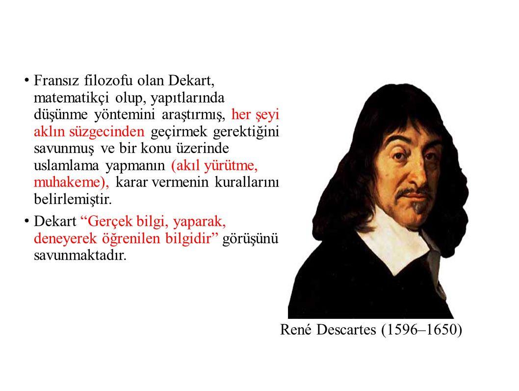 Fransız filozofu olan Dekart, matematikçi olup, yapıtlarında düşünme yöntemini araştırmış, her şeyi aklın süzgecinden geçirmek gerektiğini savunmuş ve bir konu üzerinde uslamlama yapmanın (akıl yürütme, muhakeme), karar vermenin kurallarını belirlemiştir.