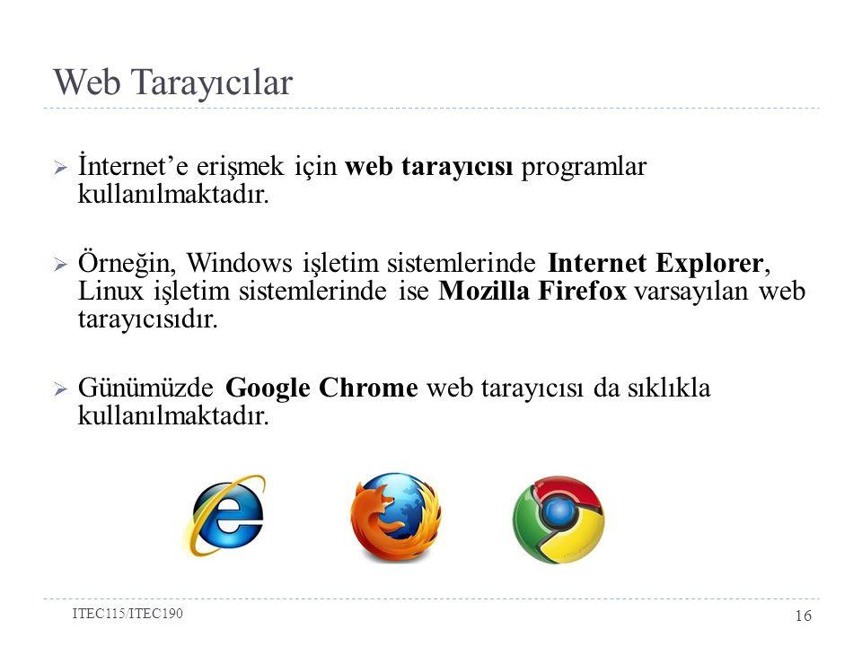 Web Tarayıcılar İnternet'e erişmek için web tarayıcısı programlar kullanılmaktadır.