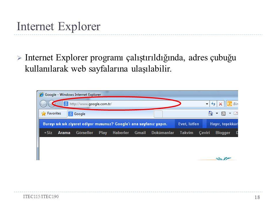 Internet Explorer Internet Explorer programı çalıştırıldığında, adres çubuğu kullanılarak web sayfalarına ulaşılabilir.