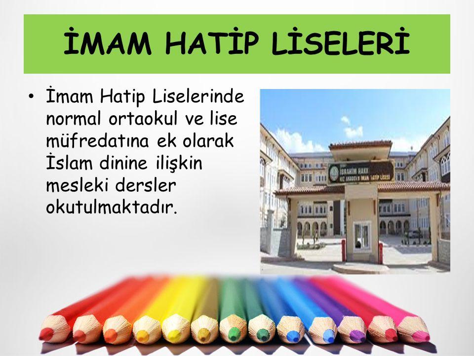 İMAM HATİP LİSELERİ İmam Hatip Liselerinde normal ortaokul ve lise müfredatına ek olarak İslam dinine ilişkin mesleki dersler okutulmaktadır.