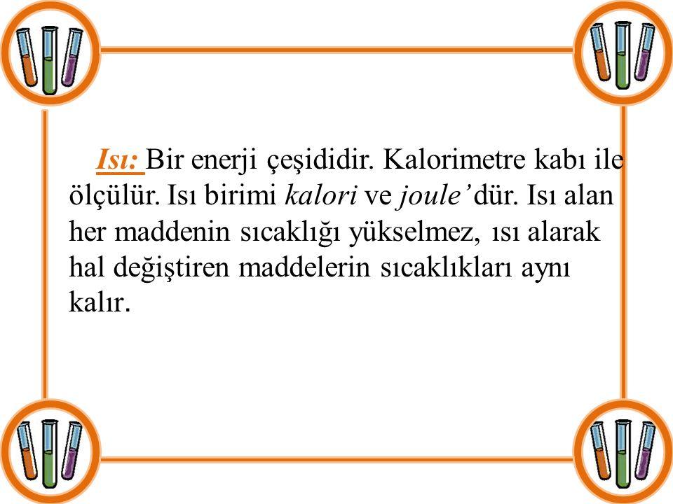 Isı: Bir enerji çeşididir. Kalorimetre kabı ile ölçülür