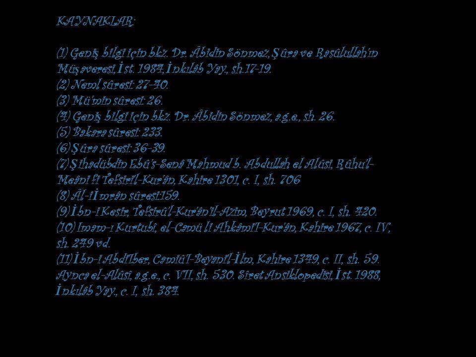 KAYNAKLAR: (1) Geniş bilgi için bkz. Dr. Âbidin Sönmez, Şûra ve Rasûlullah ın Müşaveresi, İst. 1984, İnkılâb Yay., sh.17-19.