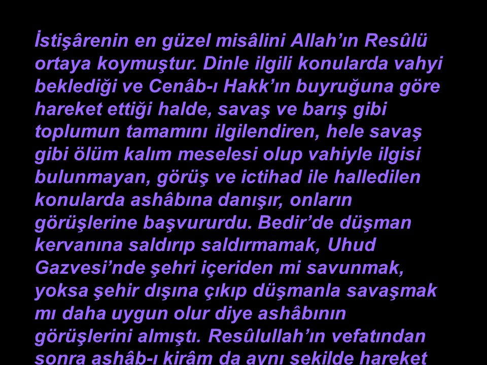 İstişârenin en güzel misâlini Allah'ın Resûlü ortaya koymuştur