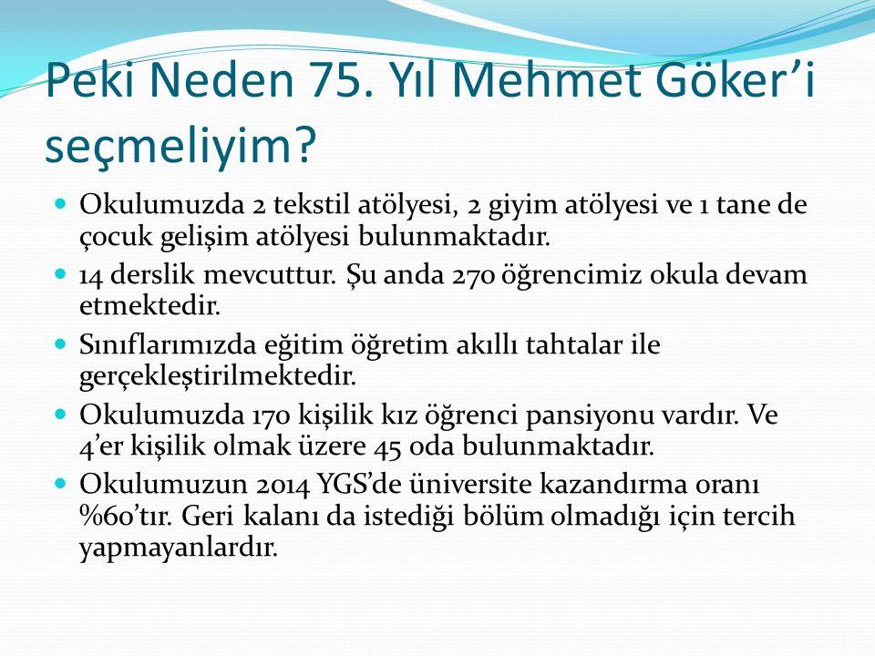 Peki Neden 75. Yıl Mehmet Göker'i seçmeliyim