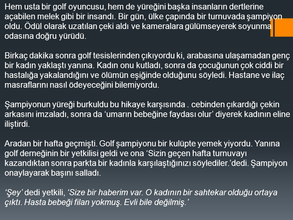 Hem usta bir golf oyuncusu, hem de yüreğini başka insanların dertlerine açabilen melek gibi bir insandı.