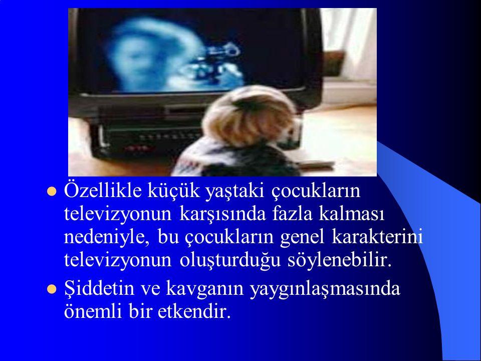 Özellikle küçük yaştaki çocukların televizyonun karşısında fazla kalması nedeniyle, bu çocukların genel karakterini televizyonun oluşturduğu söylenebilir.