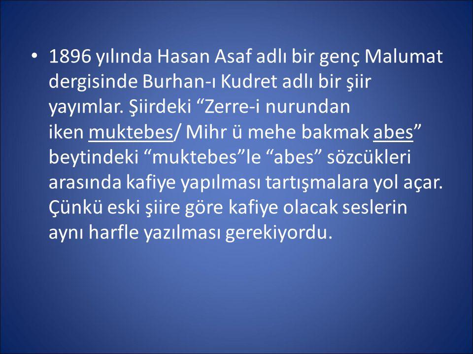 1896 yılında Hasan Asaf adlı bir genç Malumat dergisinde Burhan-ı Kudret adlı bir şiir yayımlar.