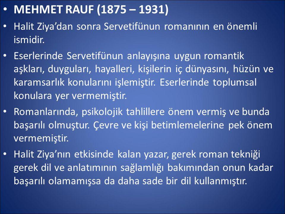 MEHMET RAUF (1875 – 1931) Halit Ziya'dan sonra Servetifünun romanının en önemli ismidir.
