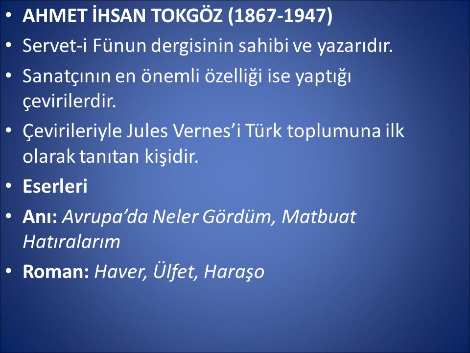 AHMET İHSAN TOKGÖZ (1867-1947) Servet-i Fünun dergisinin sahibi ve yazarıdır. Sanatçının en önemli özelliği ise yaptığı çevirilerdir.