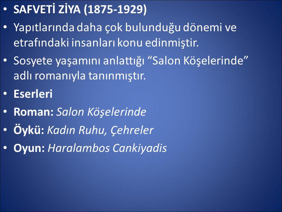 SAFVETİ ZİYA (1875-1929) Yapıtlarında daha çok bulunduğu dönemi ve etrafındaki insanları konu edinmiştir.