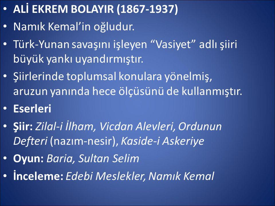ALİ EKREM BOLAYIR (1867-1937) Namık Kemal'in oğludur. Türk-Yunan savaşını işleyen Vasiyet adlı şiiri büyük yankı uyandırmıştır.