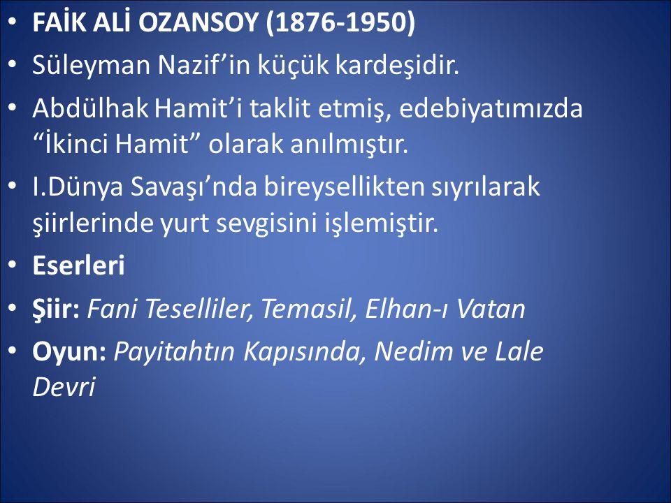 FAİK ALİ OZANSOY (1876-1950) Süleyman Nazif'in küçük kardeşidir. Abdülhak Hamit'i taklit etmiş, edebiyatımızda İkinci Hamit olarak anılmıştır.