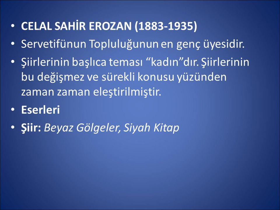 CELAL SAHİR EROZAN (1883-1935) Servetifünun Topluluğunun en genç üyesidir.