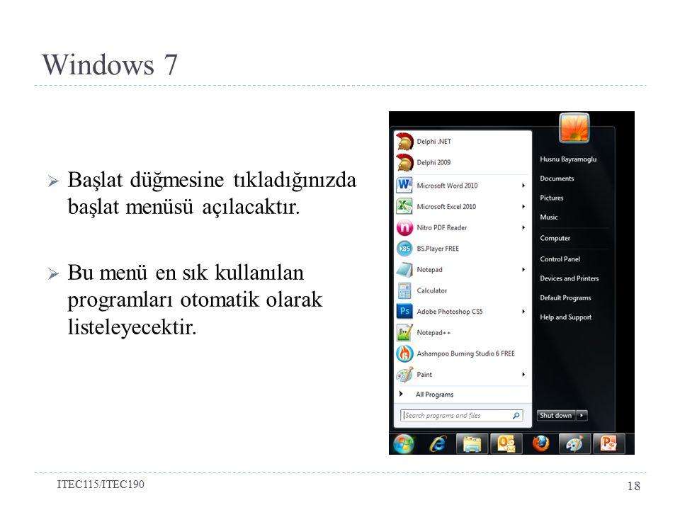 Windows 7 Başlat düğmesine tıkladığınızda başlat menüsü açılacaktır.