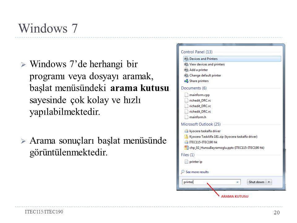 Windows 7 Windows 7'de herhangi bir programı veya dosyayı aramak, başlat menüsündeki arama kutusu sayesinde çok kolay ve hızlı yapılabilmektedir.
