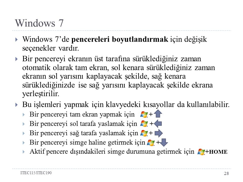 Windows 7 Windows 7'de pencereleri boyutlandırmak için değişik seçenekler vardır.