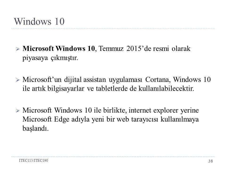 Windows 10 Microsoft Windows 10, Temmuz 2015'de resmi olarak piyasaya çıkmıştır.