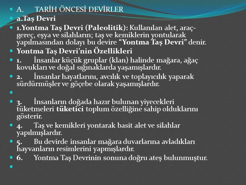A. TARİH ÖNCESİ DEVİRLER