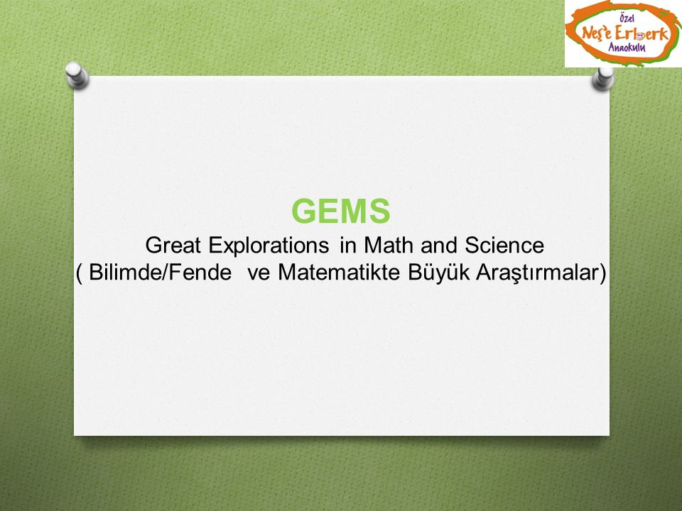 GEMS Great Explorations in Math and Science ( Bilimde/Fende ve Matematikte Büyük Araştırmalar)