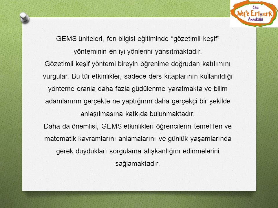 GEMS üniteleri, fen bilgisi eğitiminde gözetimli keşif yönteminin en iyi yönlerini yansıtmaktadır.