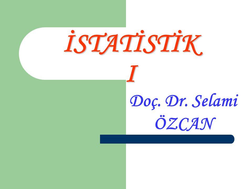 27.04.2017 İSTATİSTİK I Doç. Dr. Selami ÖZCAN