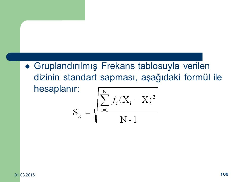 Gruplandırılmış Frekans tablosuyla verilen dizinin standart sapması, aşağıdaki formül ile hesaplanır: