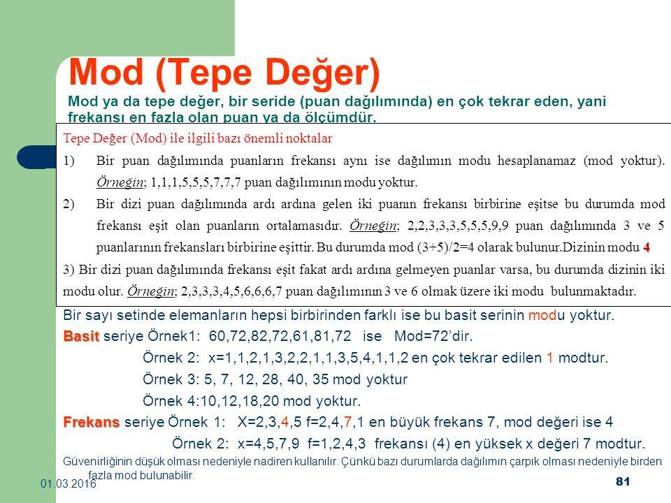 Mod (Tepe Değer) Mod ya da tepe değer, bir seride (puan dağılımında) en çok tekrar eden, yani frekansı en fazla olan puan ya da ölçümdür.