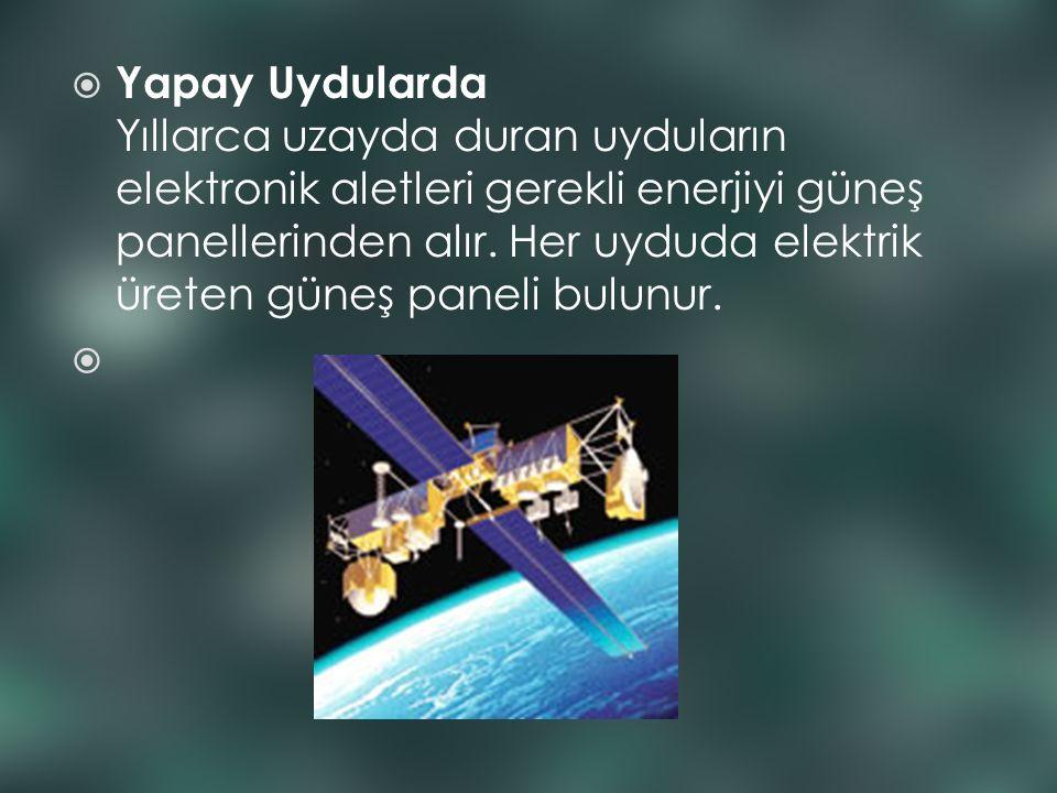 Yapay Uydularda Yıllarca uzayda duran uyduların elektronik aletleri gerekli enerjiyi güneş panellerinden alır.