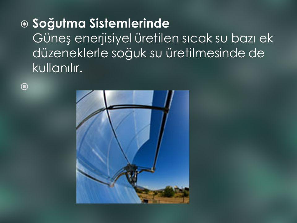 Soğutma Sistemlerinde Güneş enerjisiyel üretilen sıcak su bazı ek düzeneklerle soğuk su üretilmesinde de kullanılır.