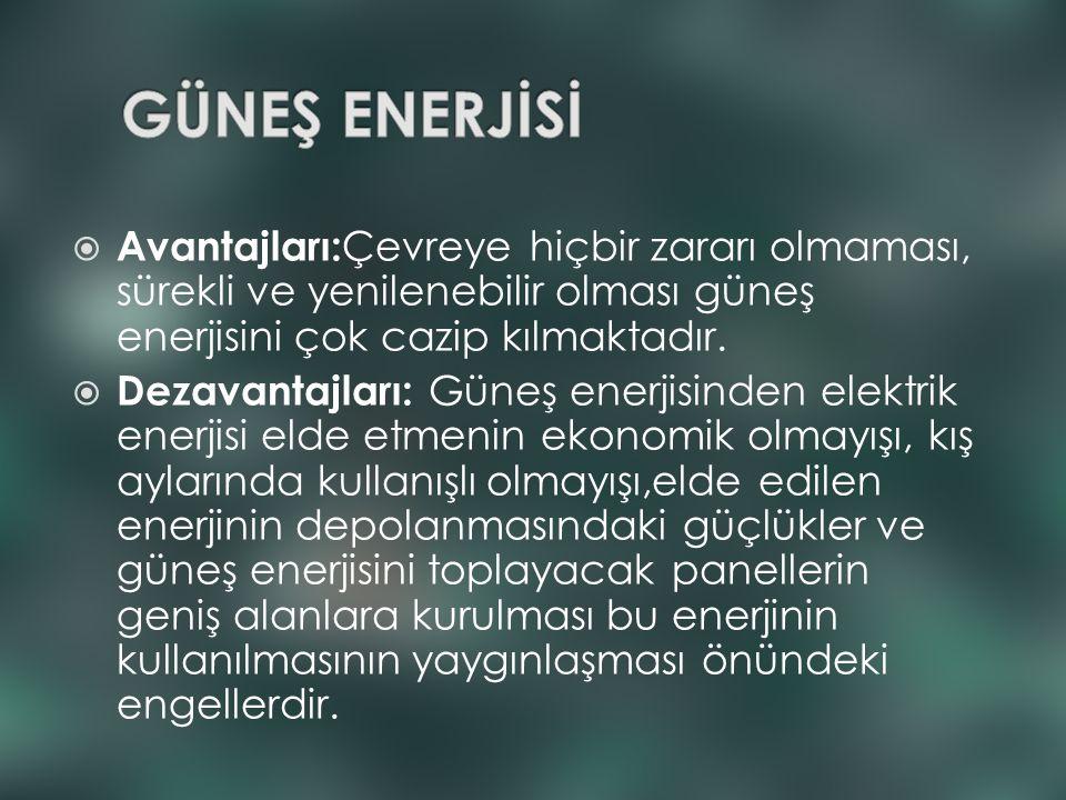 GÜNEŞ ENERJİSİ Avantajları:Çevreye hiçbir zararı olmaması, sürekli ve yenilenebilir olması güneş enerjisini çok cazip kılmaktadır.
