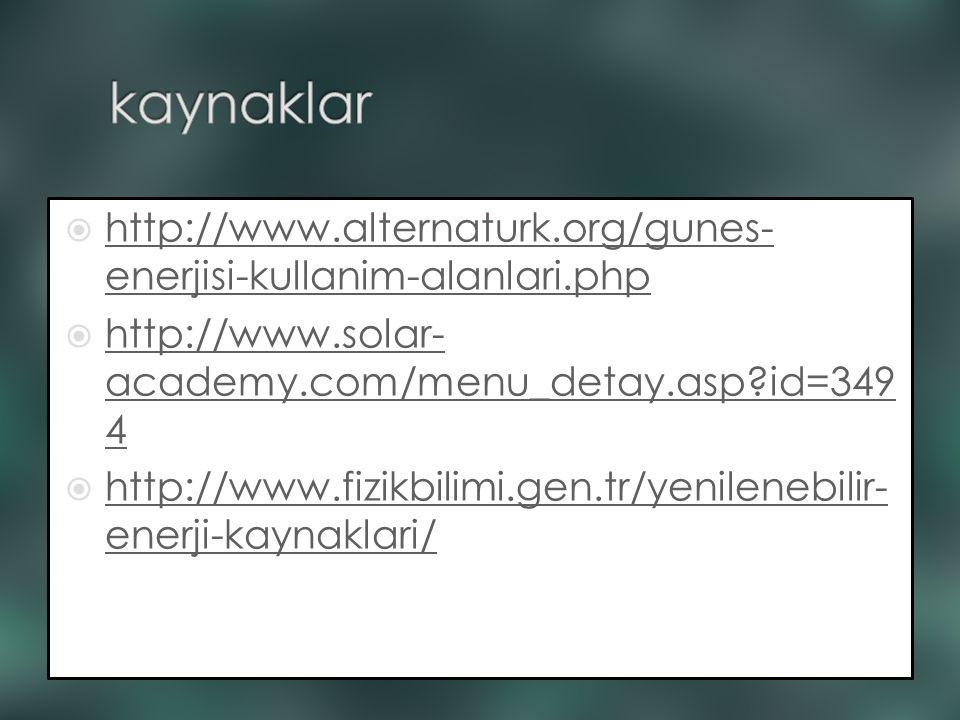 kaynaklar http://www.alternaturk.org/gunes-enerjisi-kullanim-alanlari.php. http://www.solar-academy.com/menu_detay.asp id=3494.