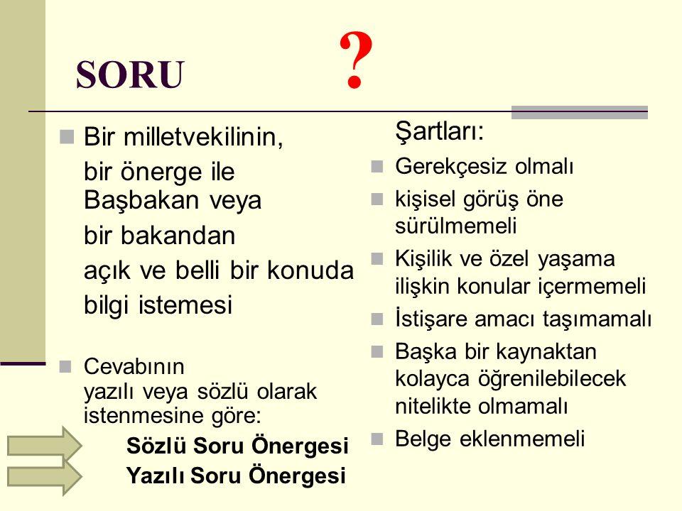 SORU Şartları: Bir milletvekilinin, bir önerge ile Başbakan veya