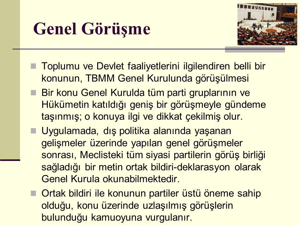 Genel Görüşme Toplumu ve Devlet faaliyetlerini ilgilendiren belli bir konunun, TBMM Genel Kurulunda görüşülmesi.