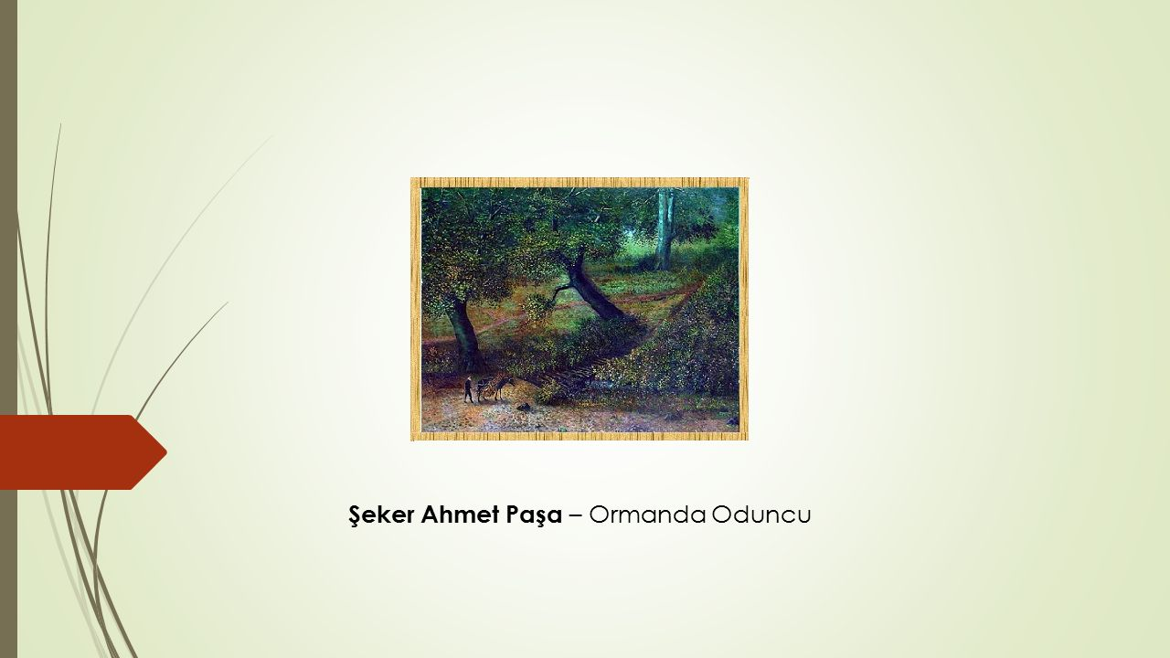 Şeker Ahmet Paşa – Ormanda Oduncu