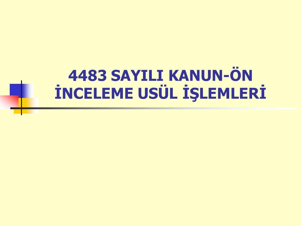 4483 SAYILI KANUN-ÖN İNCELEME USÜL İŞLEMLERİ