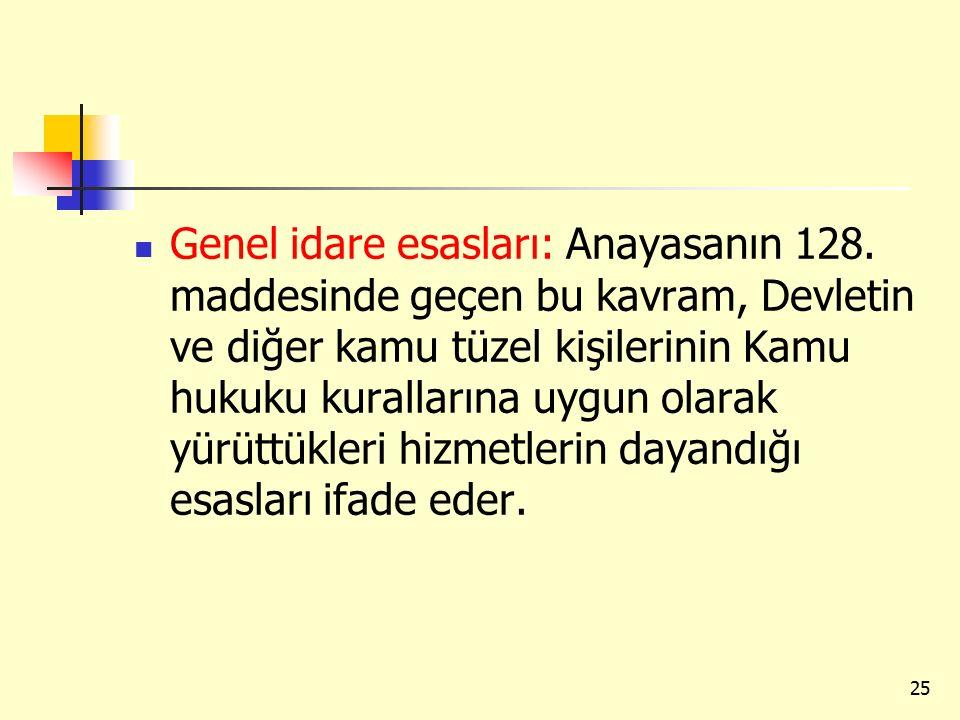 Genel idare esasları: Anayasanın 128
