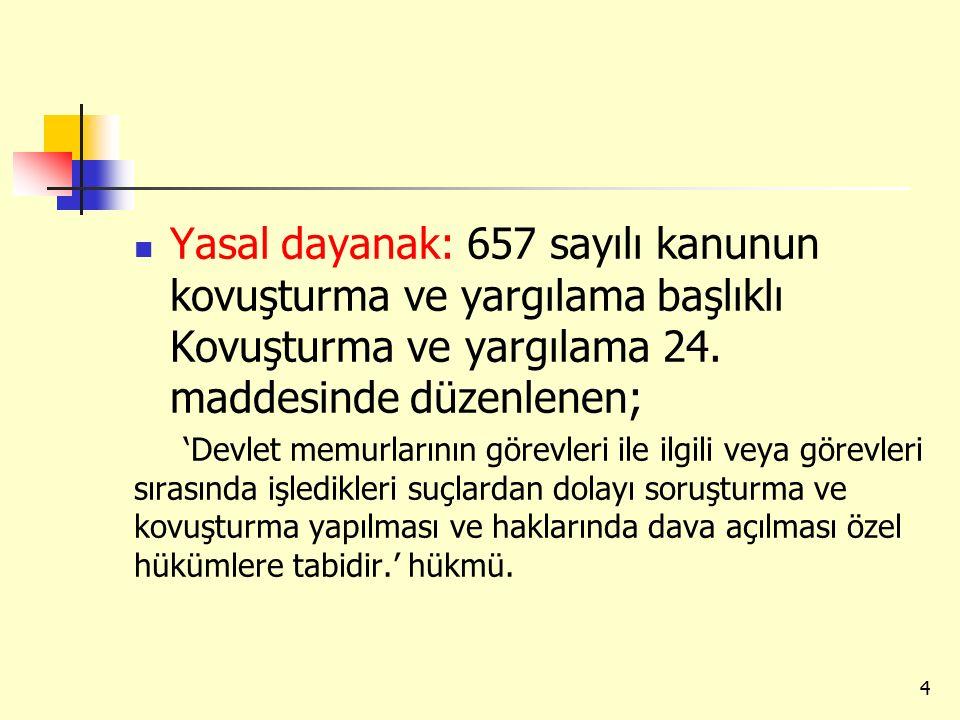 Yasal dayanak: 657 sayılı kanunun kovuşturma ve yargılama başlıklı Kovuşturma ve yargılama 24. maddesinde düzenlenen;