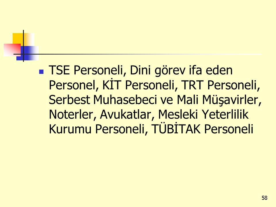 TSE Personeli, Dini görev ifa eden Personel, KİT Personeli, TRT Personeli, Serbest Muhasebeci ve Mali Müşavirler, Noterler, Avukatlar, Mesleki Yeterlilik Kurumu Personeli, TÜBİTAK Personeli